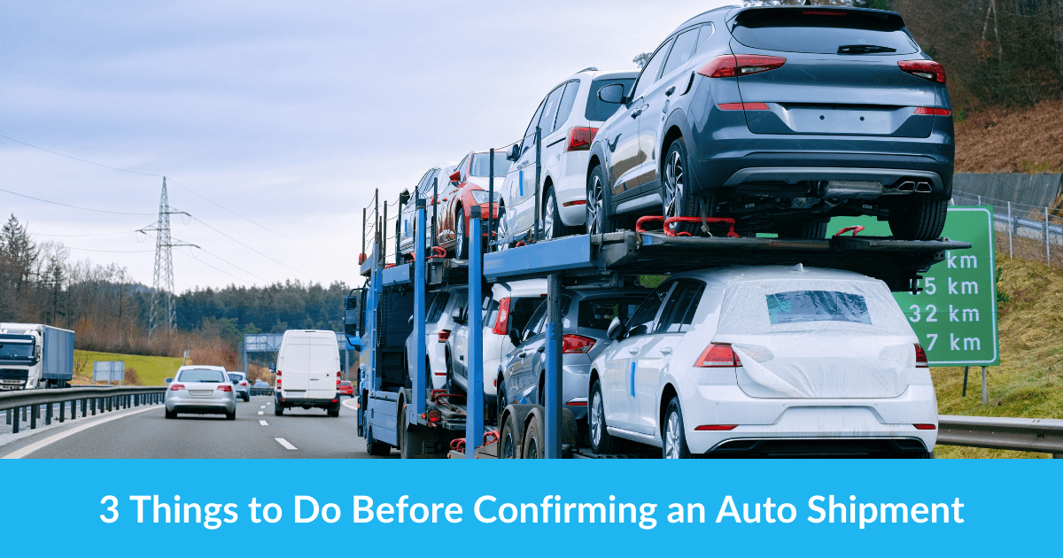 3 Things to Do Before Confirming an Auto Shipment