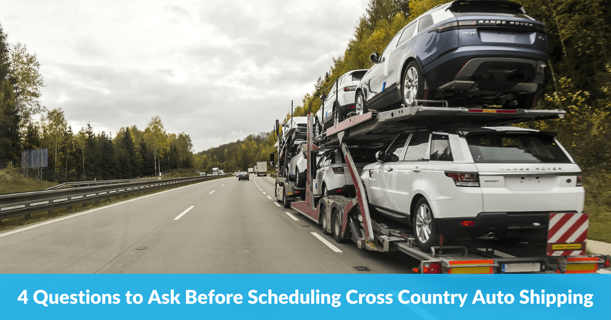 4 Questions to Ask Before Scheduling Cross Country Auto Shipping