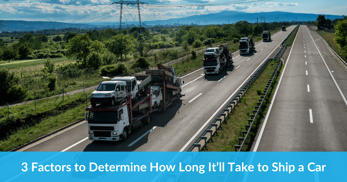 3 Factors to Determine How Long It'll Take to Ship a Car
