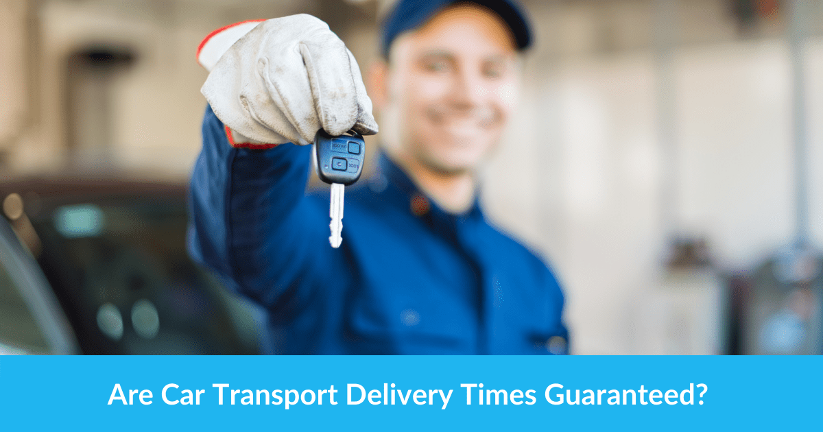 Are Car Transport Delivery Times Guaranteed?