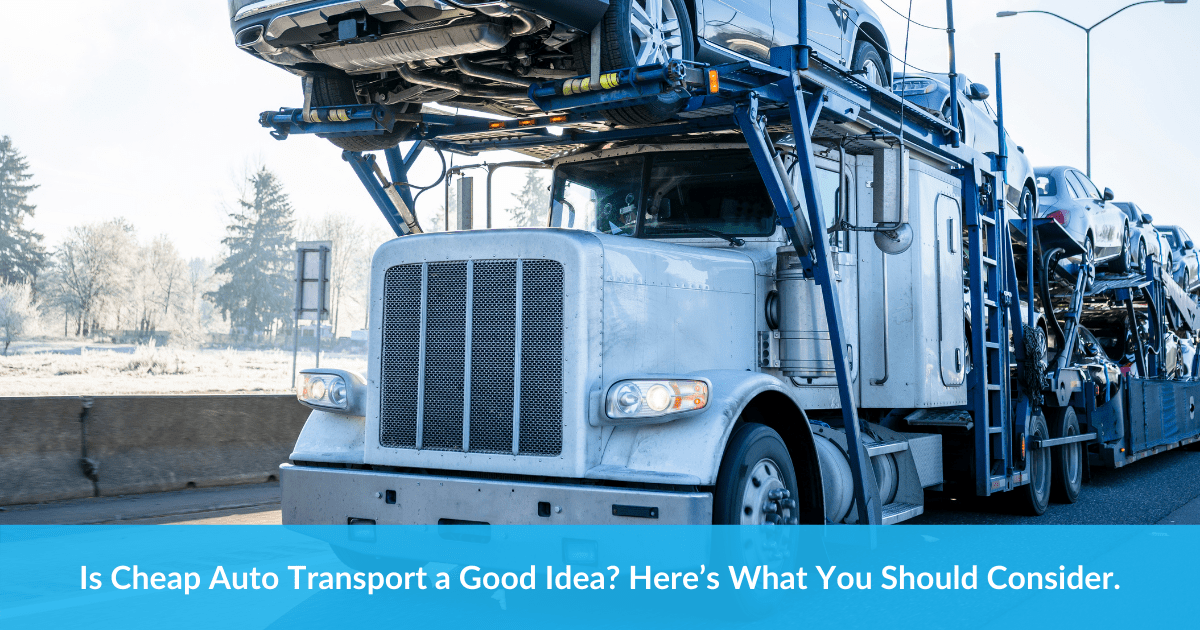 Is Cheap Auto Transport a Good Idea? Here's What You Should Consider.